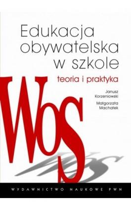 Edukacja obywatelska w szkole. Teoria i praktyka - Małgorzata Machałek - Ebook - 978-83-01-20492-1