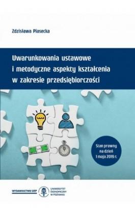 Uwarunkowania ustawowe i metodyczne aspekty kształcenia w zakresie przedsiębiorczości (z podstawami programowymi i ramowymi plan - Zdzisława Piasecka - Ebook - 978-83-66199-49-1