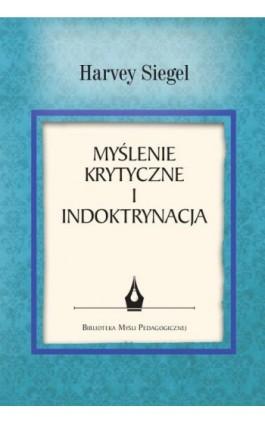 Myślenie krytyczne i indoktrynacja - Harvey Siegel - Ebook - 978-83-8018-285-1