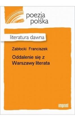 Oddalenie się z Warszawy literata - Franciszek Zabłocki - Ebook - 978-83-270-1762-8