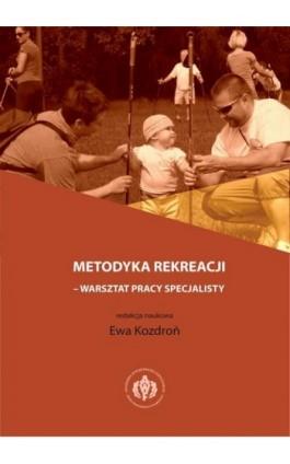 Metodyka rekreacji - warsztat pracy specjalisty - Ewa Kozdroń - Ebook - 978-83-61830-23-8