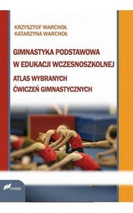 Gimnastyka podstawowa w edukacji wczesnoszkolnej - Krzysztof Warchoł - Ebook - 978-83-7586-114-3
