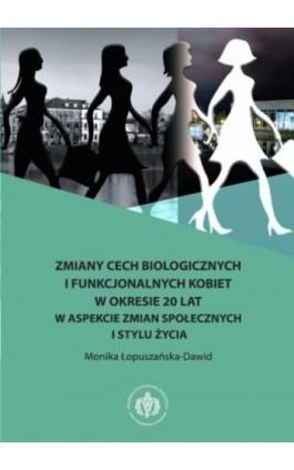 Zmiany cech biologicznych i funkcjonalnych kobiet w okresie 20 lat w aspekcie zmian społecznych i stylu życia - Monika Łopuszańska-Dawid - Ebook - 978-83-61830-70-2