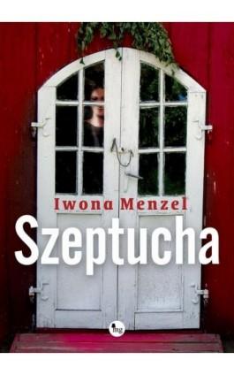 Szeptucha - Iwona Menzel - Ebook - 978-83-7779-192-9