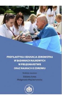 Profilaktyka i edukacja zdrowotna w badaniach naukowych w pielęgniarstwie oraz naukach o zdrowiu - Ebook - 978-83-61830-82-5