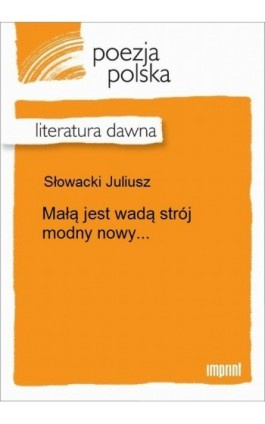 Małą jest wadą strój modny nowy... - Juliusz Słowacki - Ebook - 978-83-270-2282-0
