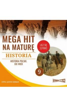 Mega hit na maturę. Historia 9. Historia Polski. XIX wiek - Krzysztof Pogorzelski - Audiobook - 978-83-8146-714-8