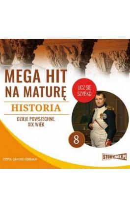 Mega hit na maturę. Historia 8. Dzieje powszechne. XIX wiek - Krzysztof Pogorzelski - Audiobook - 978-83-8146-713-1