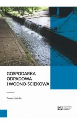 Gospodarka odpadowa i wodno-ściekowa - Danuta Lipińska - Ebook - 978-83-8088-058-0