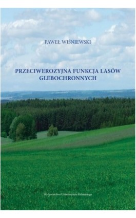 Przeciwerozyjna funkcja lasów glebochronnych - Paweł Wiśniewski - Ebook - 978-83-7865-734-7