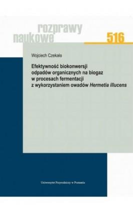 Efektywność biokonwersji odpadów organicznych na biogaz w procesach fermentacji z wykorzystaniem owadów Hermetia illucens - Wojciech Czekała - Ebook - 978-83-7160-934-3