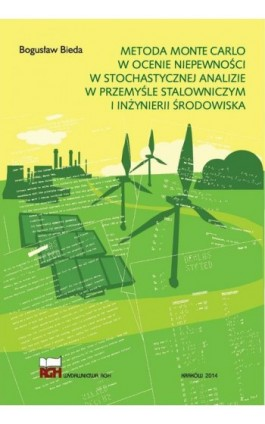 Metoda Monte Carlo w ocenie niepewności w stochastycznej analizie w przemyśle stalowniczym i inżynierii środowiska - Bogusław Bieda - Ebook - 978-83-66016-60-6