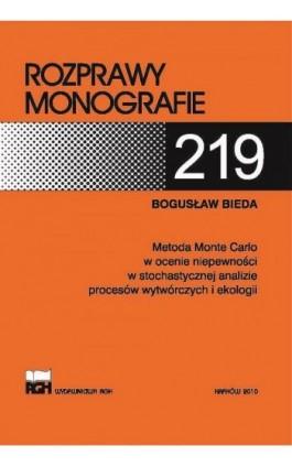 Metoda Monte Carlo w ocenie niepewności w stochastycznej analizie procesów wytwórczych i ekologii - Bogusław Bieda - Ebook - 978-83-66016-61-3