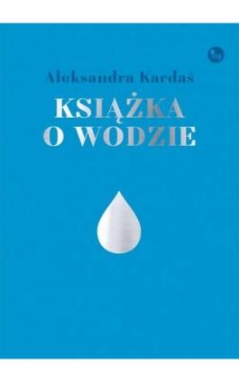 Książka o wodzie - Aleksandra Kardaś - Ebook - 978-83-7779-528-6