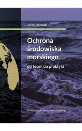 Ochrona środowiska morskiego Od teorii do praktyki - Ebook - 978-83-7865-962-4
