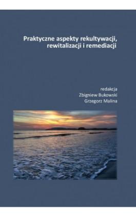 Praktyczne aspekty rekultywacji, rewitalizacji i remediacji - Ebook - 978-83-8018-298-1