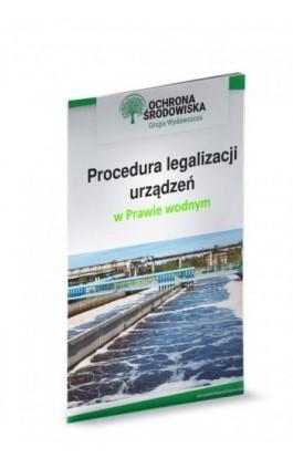 Procedura legalizacji urządzeń w Prawie wodnym - Marcin Sarna - Ebook - 978-83-269-8707-6