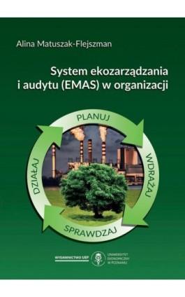 System ekozarządzania i audytu (EMAS) w organizacji - Alina Matuszak-Flejszman - Ebook - 978-83-66199-62-0