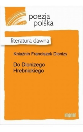 Do Dionizego Hrebnickiego - Franciszek Dionizy Kniaźnin - Ebook - 978-83-270-2882-2