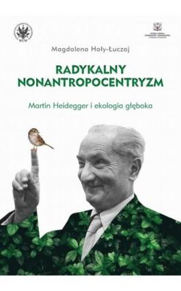 Radykalny nonantropocentryzm - Magdalena Hoły-Łuczaj - Ebook - 978-83-235-3586-7