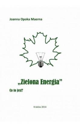 Zielona energia - Joanna Opoka Maerna - Ebook - 978-83-936591-9-7