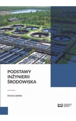 Podstawy inżynierii środowiska - Danuta Lipińska - Ebook - 978-83-7969-970-4