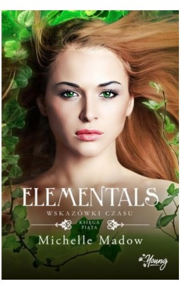 Wskazówki czasu. Elementals. Tom 5 - Michelle Madow - Ebook - 978-83-66520-00-4