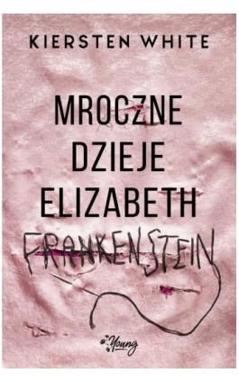 Mroczne dzieje Elizabeth Frankenstein - Kiersten White - Ebook - 978-83-66436-52-7