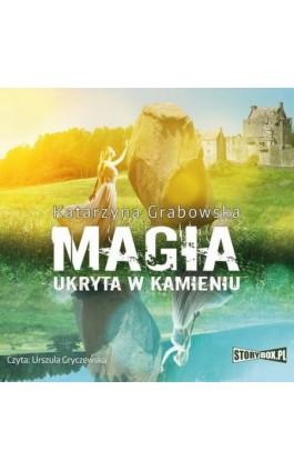 Magia ukryta w kamieniu. Tom 1 - Katarzyna Grabowska - Audiobook - 978-83-8194-203-4
