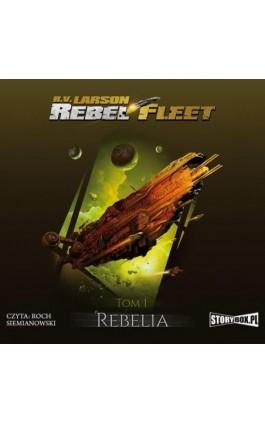 Rebel Fleet. Tom 1. Rebelia - B.V. Larson - Audiobook - 978-83-8194-153-2