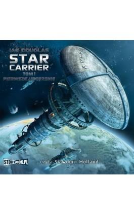 Star Carrier Tom 1 Pierwsze uderzenie - Ian Douglas - Audiobook - 978-83-63302-89-4