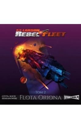 Rebel Fleet. Tom 2. Flota Oriona - B.V. Larson - Audiobook - 978-83-8194-155-6