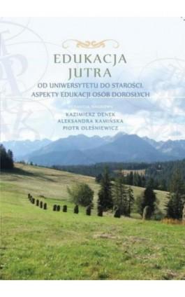 Edukacja Jutra. Od uniwersytetu do starości. Aspekty edukacji osób dorosłych - Ebook - 978-83-64788-91-8
