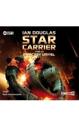 Star Carrier Tom 7 Mroczny umysł - Ian Douglas - Audiobook - 978-83-8146-007-1