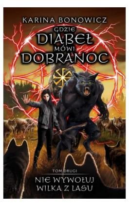 Gdzie diabeł mówi dobranoc Tom 2 Nie wywołuj wilka z lasu - Karina Bonowicz - Ebook - 978-83-66328-12-9