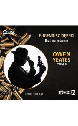 Owen Yeates tom 6 Brat marnotrawny - Eugeniusz Dębski - Audiobook - 978-83-65983-23-7