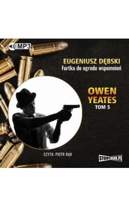 Owen Yeates tom 5. Furtka do ogrodu wspomnień - Eugeniusz Dębski - Audiobook - 978-83-65864-71-0