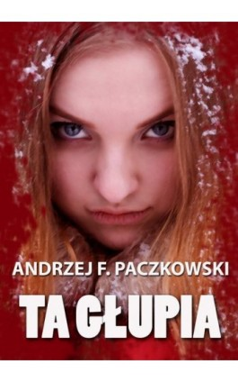 Ta głupia - Andrzej Paczkowski - Ebook - 978-83-7859-316-4
