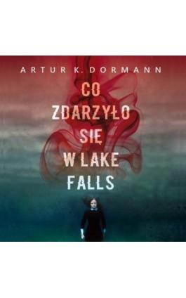 Co zdarzyło się w Lake Falls - Artur K. Dormann - Audiobook - 978-83-65897-92-3