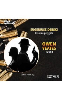 Owen Yeates tom 8. Ostatnia przygoda - Eugeniusz Dębski - Audiobook - 978-83-65983-37-4