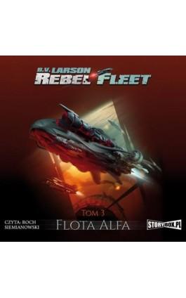 Rebel Fleet. Tom 3. Flota Alfa - B.V. Larson - Audiobook - 978-83-8194-251-5