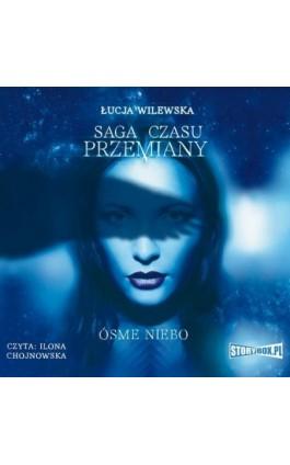 Saga czasu przemiany. Tom 1. Ósme niebo - Łucja Wilewska - Audiobook - 978-83-8194-280-5