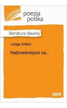 Najboleśniejsze są... - Antoni Lange - Ebook - 978-83-270-2999-7