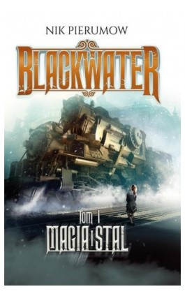 Magia i stal. Tom I. Blackwater - Nik Pierumow - Ebook - 978-83-287-1011-5