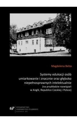 Systemy edukacji osób umiarkowanie i znacznie oraz głęboko niepełnosprawnych intelektualnie (na przykładzie rozwiązań w Anglii,  - Magdalena Bełza - Ebook - 978-83-8012-829-3