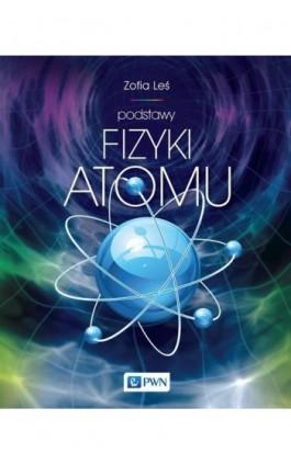 Podstawy fizyki atomu - Zofia Leś - Ebook - 978-83-01-18014-0