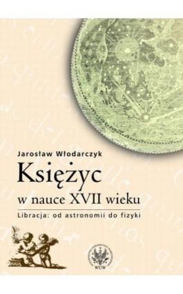 Księżyc w nauce XVII wieku - Jarosław Włodarczyk - Ebook - 83-235-3545-0