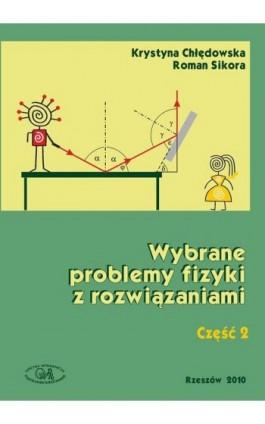 Wybrane problemy fizyki z rozwiązaniami. Część 2 - Krystyna Chłędowska - Ebook - 978-83-7934-243-3