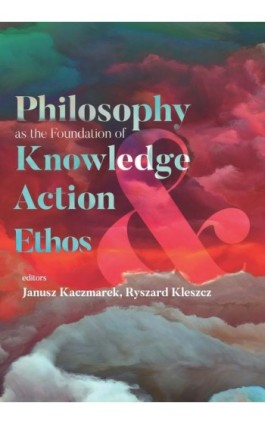 Philosophy as the Foundation of Knowledge, Action and Ethos - Ebook - 978-83-8088-539-4