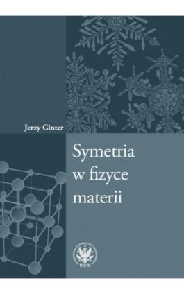Symetria w fizyce materii - Jerzy Ginter - Ebook - 978-83-235-2586-8